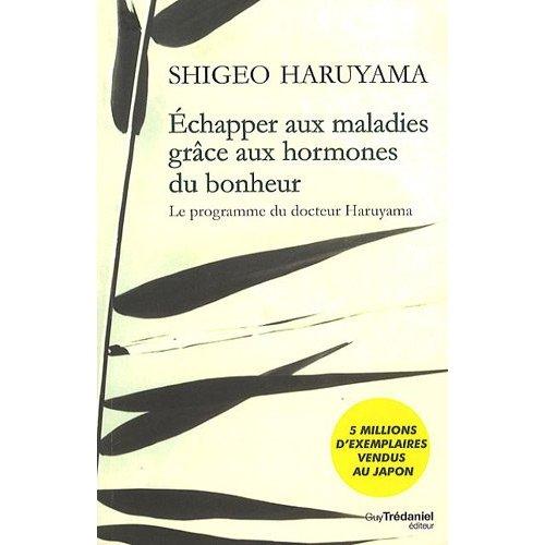 echapper aux maladies gr ce aux hormones du bonheur le programme du dr haruyama autour du livre. Black Bedroom Furniture Sets. Home Design Ideas